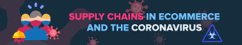 Supply Chains in eCommerce and The Coronavirus [Infographic]